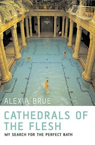 Cathedrals of the Flesh: My Search for the Perfect Bath 9781582343600