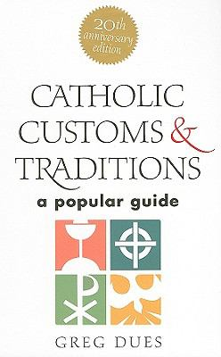 Catholic Customs & Traditions: A Popular Guide 9781585957712