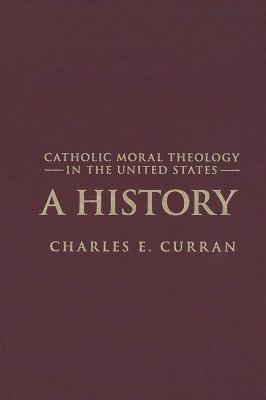 Catholic Moral Theology in the United States: A History 9781589011953