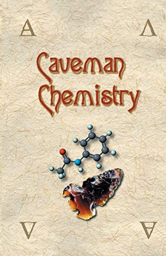 Caveman Chemistry: 28 Projects, from the Creation of Fire to the Production of Plastics 9781581125665