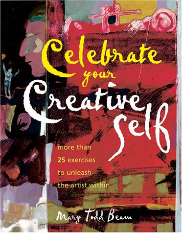 Celebrate Your Creative Self: More Than 25 Exercises to Unleash the Artist Within 9781581801026