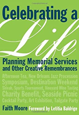 Celebrating a Life: Planning Memorial Services and Other Creative Remembrances 9781584797654