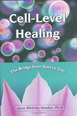 Cell-Level Healing: The Bridge from Soul to Cell 9781582701462