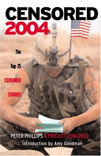 Censored 2004: The Top 25 Censored Stories 9781583226056