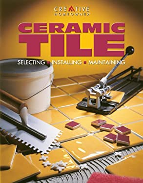 Ceramic Tile: Selecting, Installing, Maintaining 9781580110471