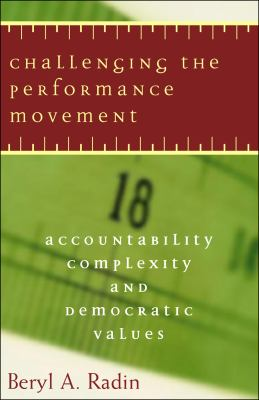 Challenging the Performance Movement: Accountability, Complexity, and Democratic Values 9781589010918