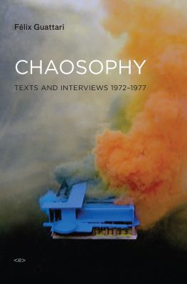 Chaosophy: Texts and Interviews 1972-1977 9781584350606