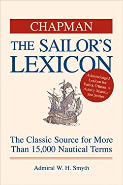 Chapman the Sailor's Lexicon: The Classic Source for More Than 15,000 Nautical Terms 9781588162816