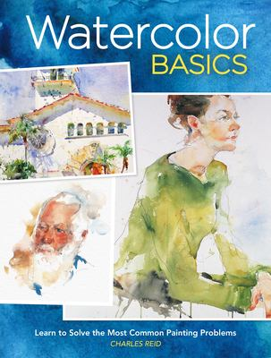 Charles Reid's Watercolor Solutions: Learn to Solve the Most Common Painting Problems 9781581809916
