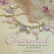 Charmed: 50 Bracelets, Necklaces and Earrings to Make and Give 9781581808971