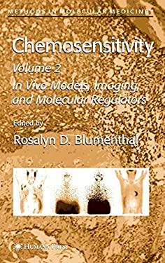 Chemosensitivity: Volume II: In Vivo Models, Imaging, and Molecular Regulators 9781588295866