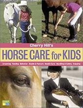 Cherry Hill's Horse Care for Kids: Grooming, Feeding, Behavior, Stable & Pasture, Health Care, Handling & Safety, Enjoying 7137846