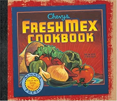 Chevys Fresh Mex Cookbook 9781580081917