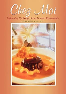 Chez Moi: Lightening Up Recipes from Famous Restaurants 9781581820416