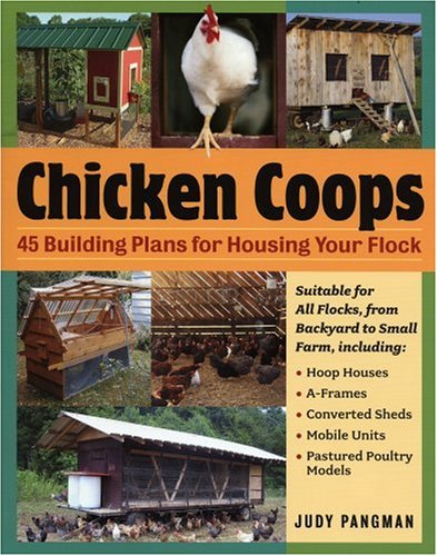 Chicken Coops: 45 Building Plans for Housing Your Flock 9781580176279