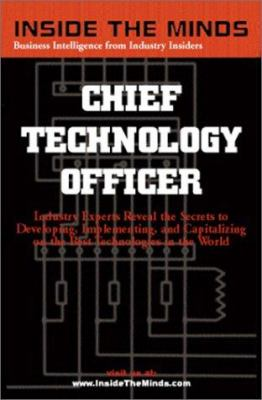 Chief Technology Officers: Industry Leaders Share Their Knowledge on the Future of Developing, Inplementing, and Capitalizing on the Best Technol 9781587620089