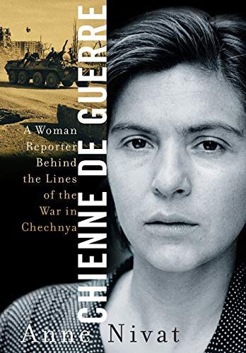 Chienne de Guerre a Woman Reporter Behind the Lines of the War in Chechnya 9781586480448