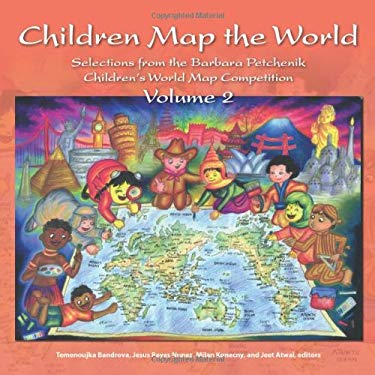 Children Map the World, Volume 2: Selections from the Barbara Petchenik Children's World Map Competition 9781589482463