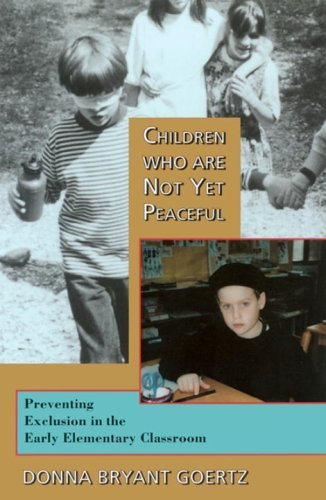 Children Who Are Not Yet Peaceful: Preventing Exclusion in the Early Elementary Classroom 9781583940327
