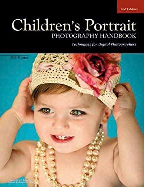 Children's Portrait Photography Handbook: Techniques for Digital Photographers 9781584289968
