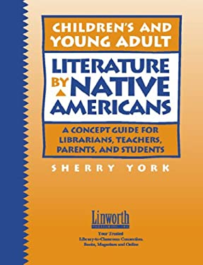 Children's and Young Adult Literature by Native Americans: A Guide for Librarians, Teachers, Parents, and Students 9781586831196