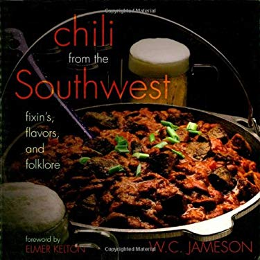 Chili from the Southwest: Fixin's, Flavors, and Folklore 9781589792449