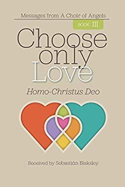 Choose Only Love: Homo-Christus Deo