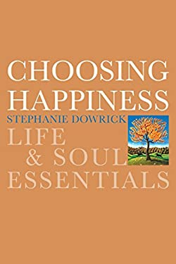 Choosing Happiness: Life & Soul Essentials 9781585425822