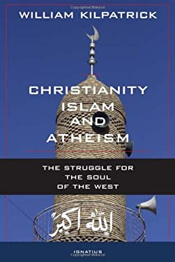 Christianity, Islam and Atheism: The Struggle for the Soul of the West 9781586176969