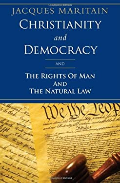 Christianity and Democracy, the Rights of Man and Natural Law 9781586176006