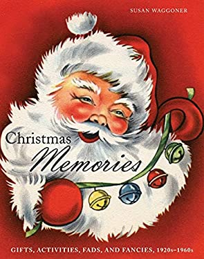 Christmas Memories: Gifts, Activities, Fads, and Fancies, 1920s-1960s 9781584797890