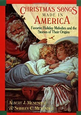 Christmas Songs Made in America: Favorite Holiday Melodies and the Stories of Their Origins 9781581820461
