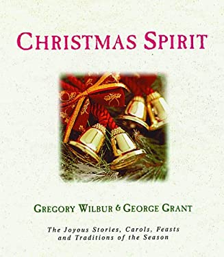 Christmas Spirit: The Joyous Stories, Carols, Feasts, and Traditions of the Season 9781581820560