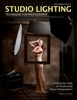 Christopher Grey's Studio Lighting Techniques for Photography 9781584282716