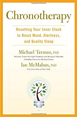 Chronotherapy: Resetting Your Inner Clock to Boost Mood, Alertness, and Quality Sleep 9781583334720
