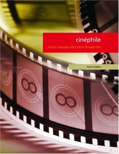 Cinephile: French Language and Culture Through Film: A Linguistic Approach to Studying Film for the 2nd-Year Language Student 9781585102587
