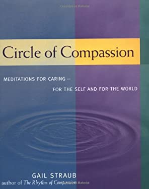 Circle of Compassion: Meditations for Caring for Self and the World 9781582900445