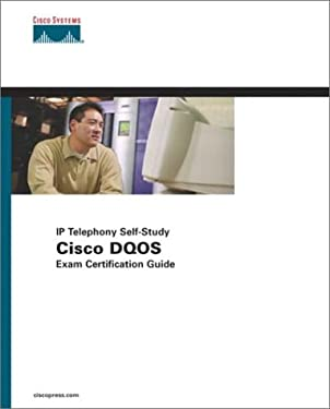 Cisco Dqos Exam Certification Guide (Dqos Exam #9e0-601 and Qos Exam #642-641) 9781587200588