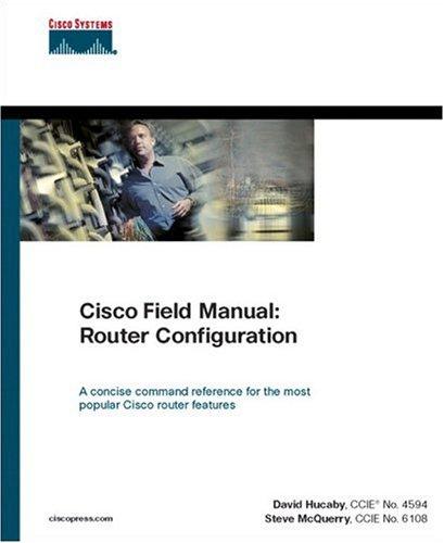 Cisco Field Manual: Router Configuration David Hucaby, Stephen Mcquerry