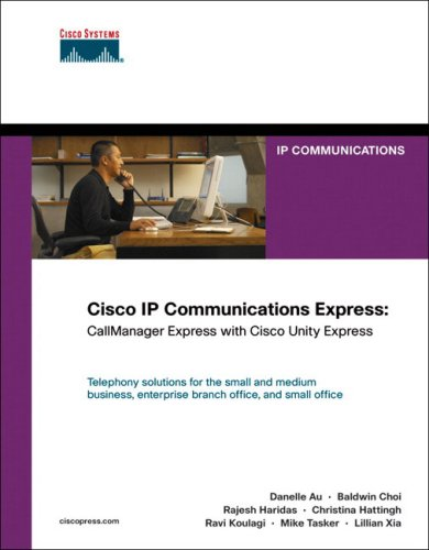Cisco IP Communications Express: Callmanager Express with Cisco Unity Express 9781587051807