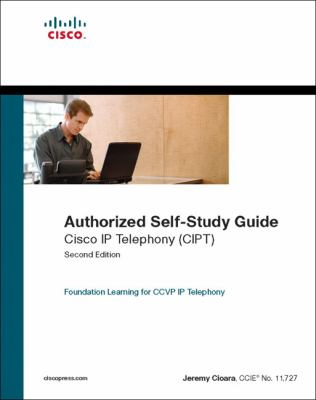 Cisco IP Telephony (CIPT): Authorized Self-Study Guide 9781587052613