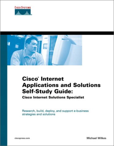 Cisco Internet Applications and Solutions Self-Study Guide: Cisco Internet Solutions Specialist 9781587050664
