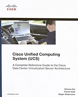 Cisco Unified Computing System (UCS): A Complete Reference Guide to the Data Center Virtualization Server Architecture [With CDROM] 9781587141935