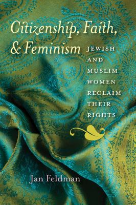 Citizenship, Faith, & Feminism: Jewish and Muslim Women Reclaim Their Rights 9781584659730