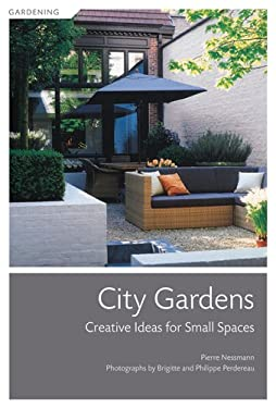 City Gardens: Creative Ideas for Small Spaces 9781584796459