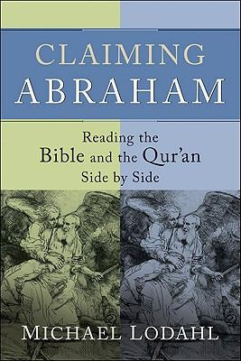 Claiming Abraham: Reading the Bible and the Qur'an Side by Side 9781587432392