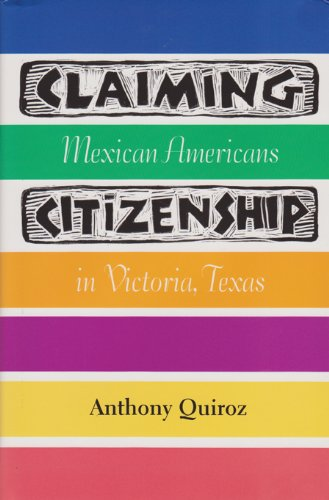 Claiming Citizenship: Mexican Americans in Victoria, Texas 9781585444106