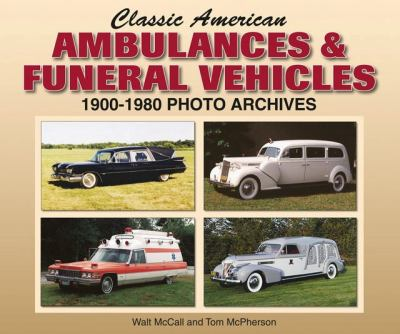 Classic American Ambulances & Funeral Vehicles: 1900-1980 Photo Archives 9781583882061