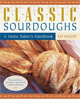 Classic Sourdoughs: A Home Baker's Handbook 9781580083447