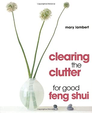 Clearing the Clutter for Good Feng Shui 9781586630294